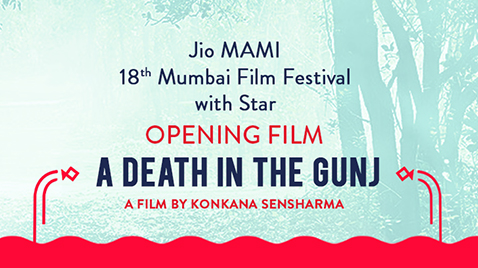 JIO MAMI 18TH MUMBAI FILM FESTIVAL WITH STAR TO OPEN WITH INDIAN FILM - A DEATH IN THE GUNJ. THE FILM MARKS THE DIRECTORIAL DEBUT OF INDIAN ACTRESS, KONKONA SENSHARMA