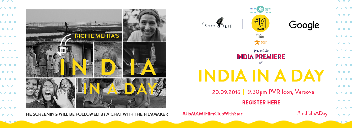 "LANDMARK FILM ""INDIA IN A DAY"" LAUNCHES WITH JIO MAMI FILM CLUB WITH STAR INDIA PREMIERE - FOLLOWED BY THEATRICAL RELEASE"
